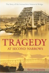 Tragedy at Second Narrows: The Story of the Ironworkers Memorial Bridge by Eric Jamieson